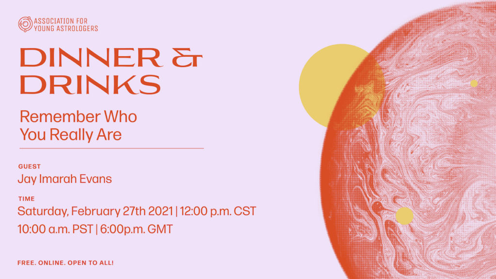 """a pink background with a marbled orange planet on the right, in front of a smaller yellow orb. the text reads """"Dinner & Drinks: Remember who you really are, with guest Jay Imarah Evans. Saturday, February 27th 2021, 12 PM CST, 10 AM PST, 6 PM GMT. Free, online, open to all!"""""""